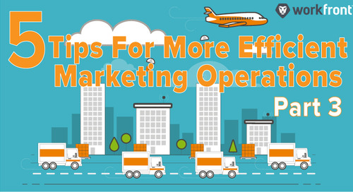 5 Tips for More Efficient Marketing Operations: Part Three