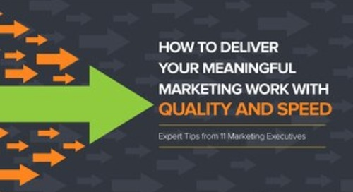 Deliver Meaningful Marketing Work with Quality and Speed - Tips from 11 Marketing Executives