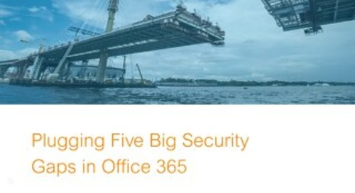 Plugging 5 Big Security Gaps in Office 365